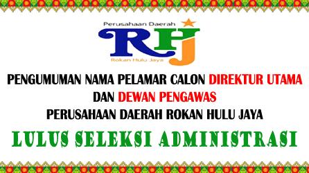 3 Pelamar Calon Dirut, 6 Pelamar Calon Dewan Pengawas PD RHJ Rohul Lulus Seleksi Administrasi